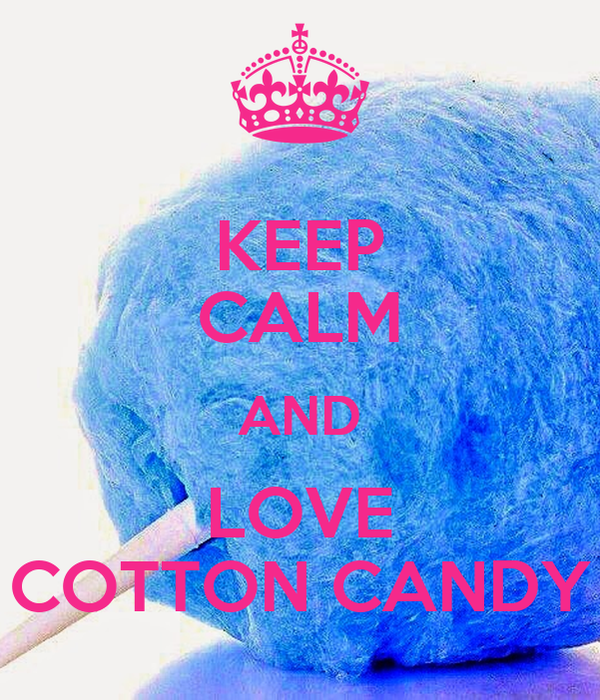 KEEP CALM AND LOVE COTTON CANDY