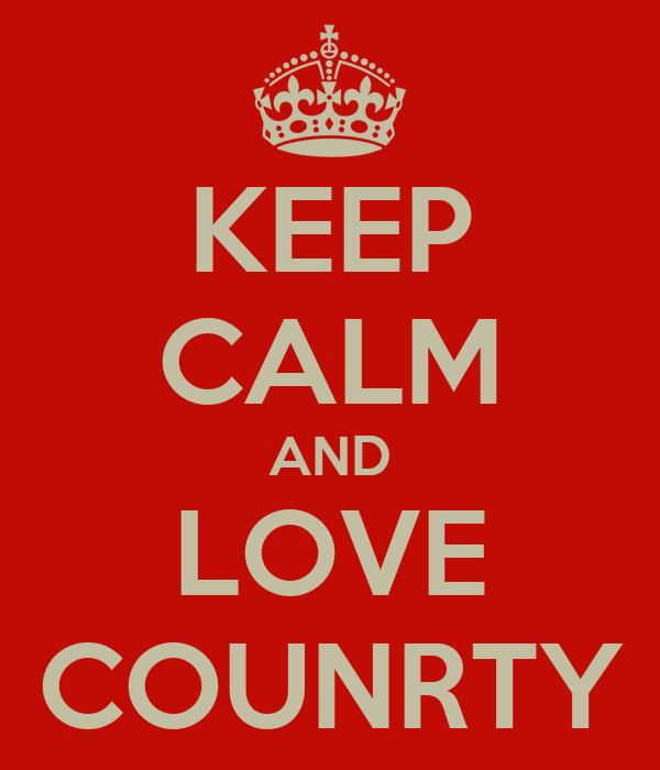 KEEP CALM AND LOVE COUNRTY