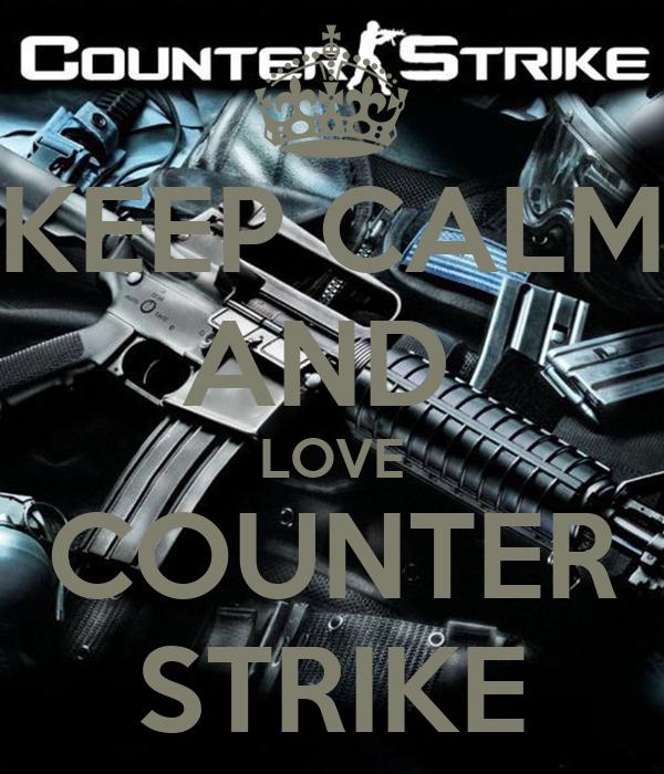 KEEP CALM AND  LOVE COUNTER STRIKE