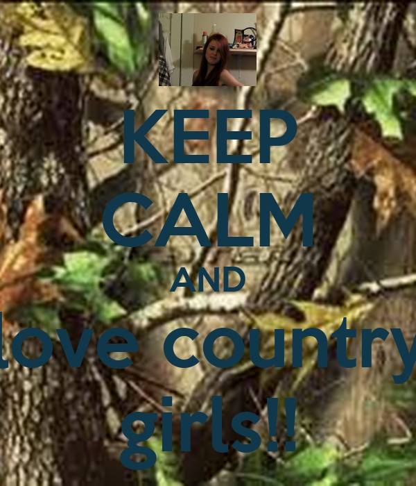KEEP CALM AND love country girls!!