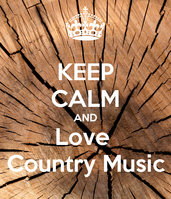 KEEP CALM AND Love  Country Music