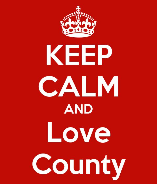 KEEP CALM AND Love County