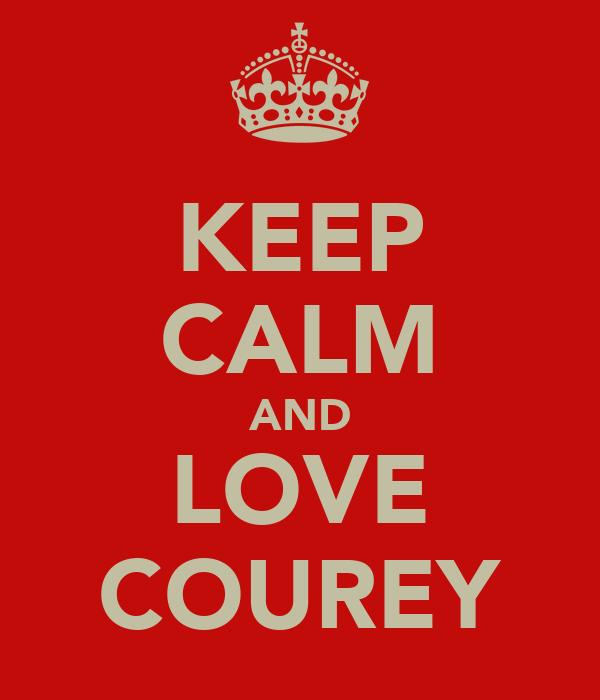 KEEP CALM AND LOVE COUREY
