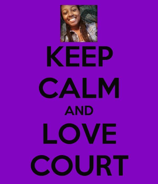 KEEP CALM AND LOVE COURT