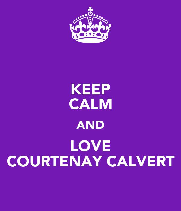 KEEP CALM AND LOVE COURTENAY CALVERT