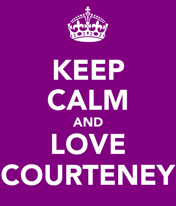 KEEP CALM AND LOVE COURTENEY