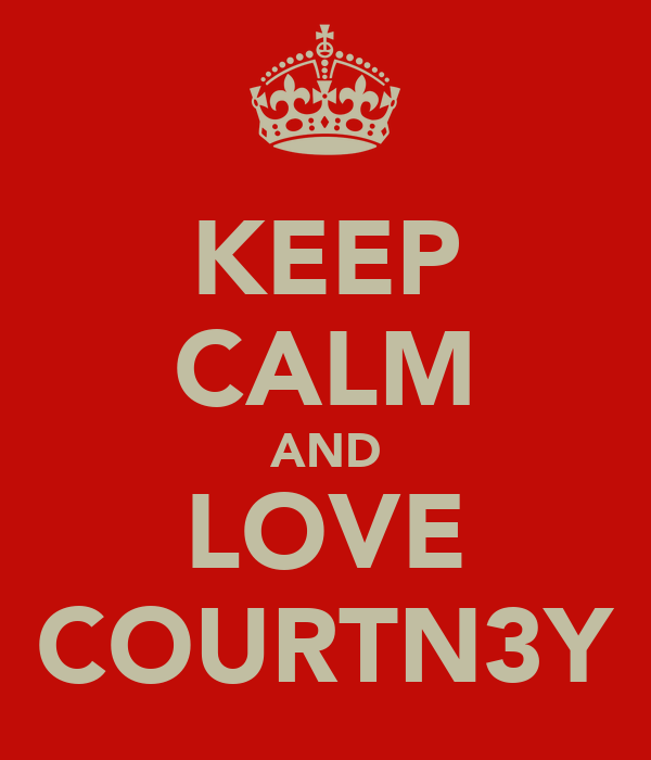 KEEP CALM AND LOVE COURTN3Y