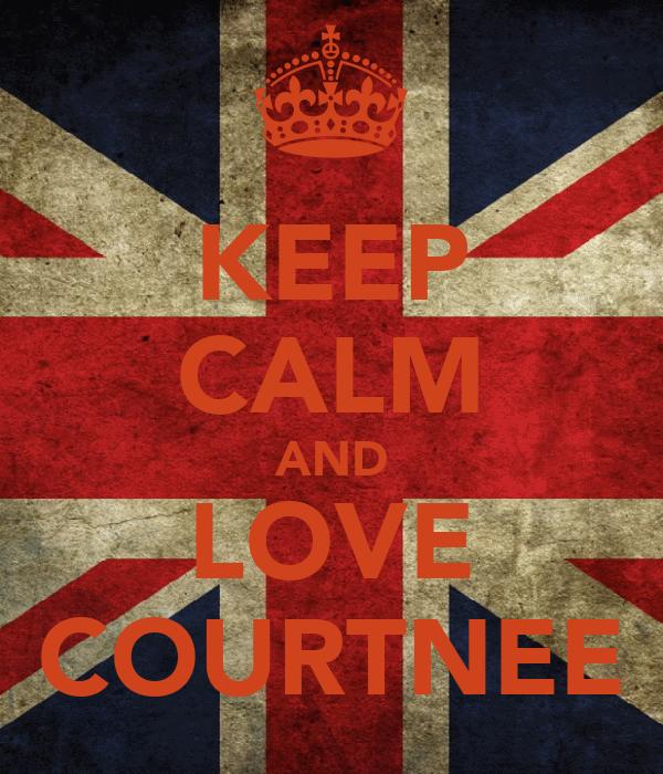 KEEP CALM AND LOVE COURTNEE