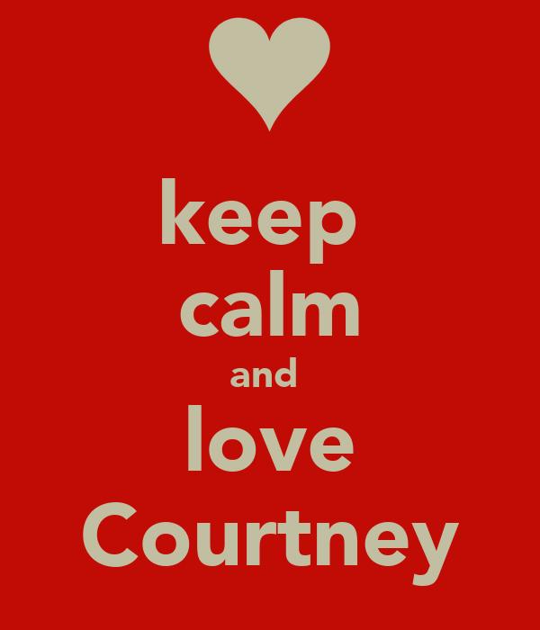 keep  calm and  love Courtney