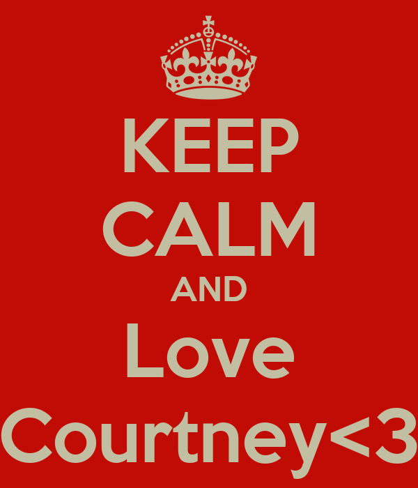 KEEP CALM AND Love Courtney<3