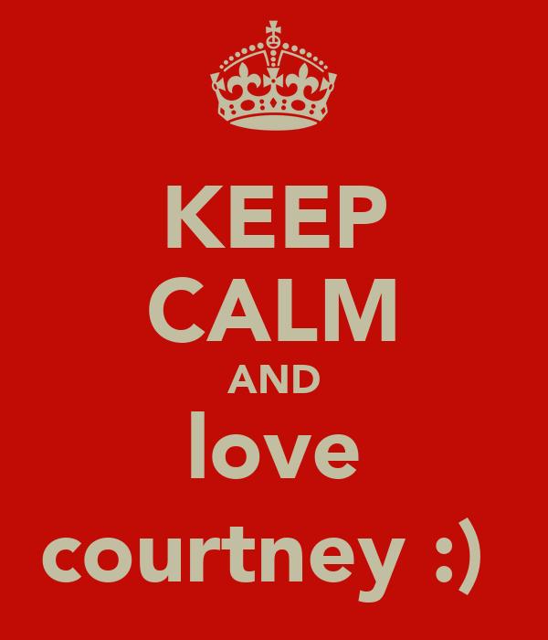 KEEP CALM AND love courtney :)