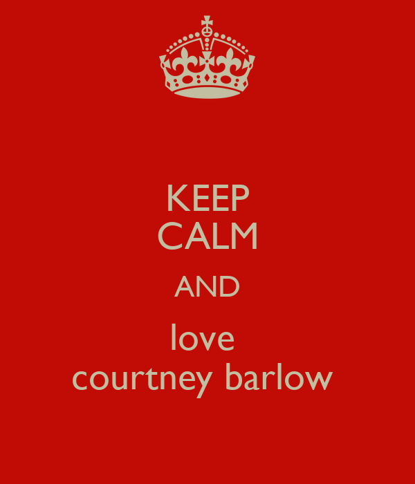 KEEP CALM AND love  courtney barlow