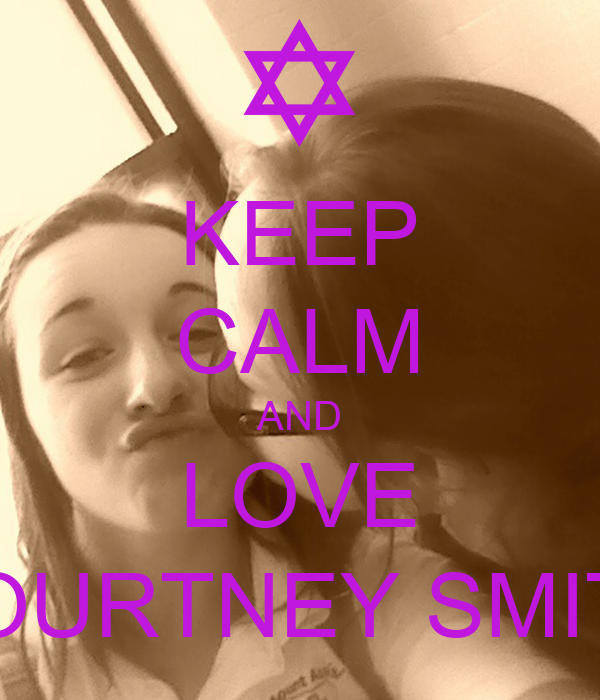 KEEP CALM AND LOVE COURTNEY SMITH