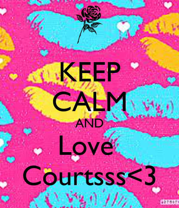KEEP CALM AND Love  Courtsss<3