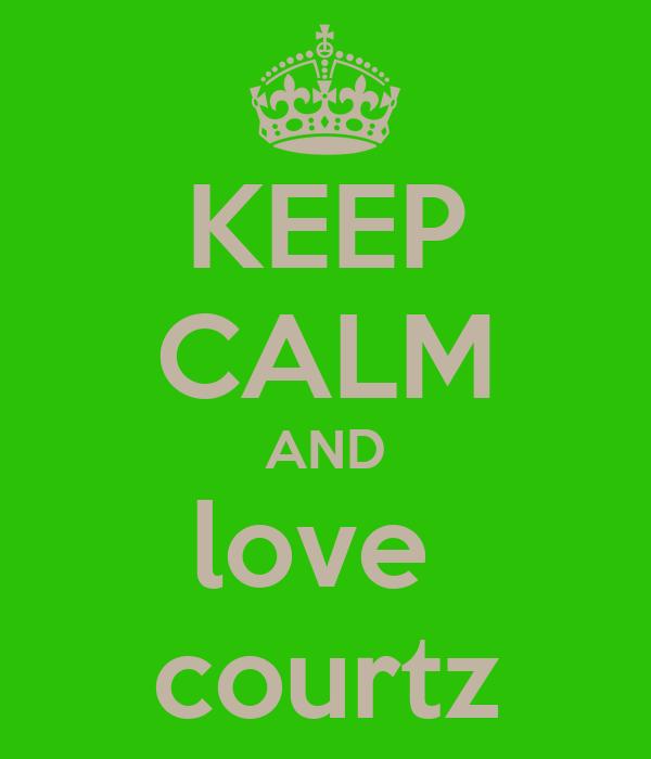 KEEP CALM AND love  courtz