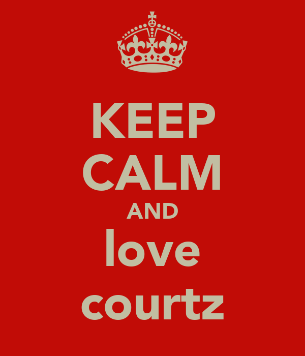 KEEP CALM AND love courtz