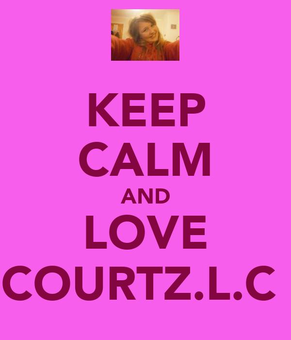 KEEP CALM AND LOVE COURTZ.L.C