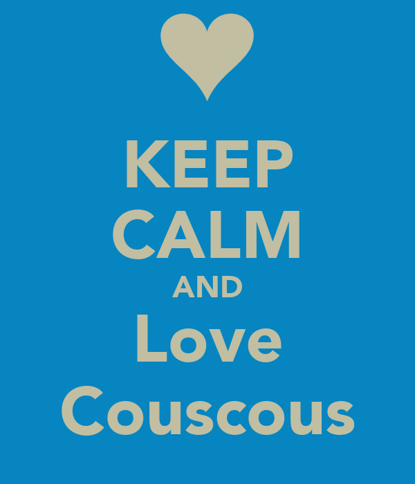 KEEP CALM AND Love Couscous