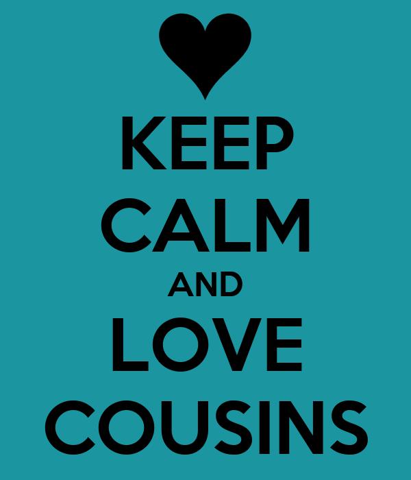 KEEP CALM AND LOVE COUSINS