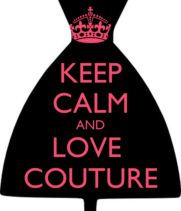 KEEP CALM AND LOVE  COUTURE