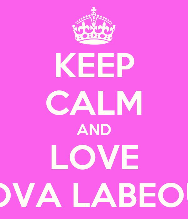 KEEP CALM AND LOVE COVA LABEOUF