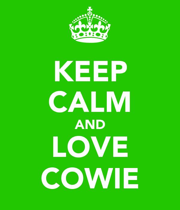 KEEP CALM AND LOVE COWIE