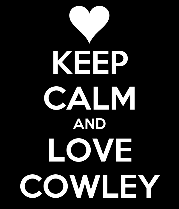 KEEP CALM AND LOVE COWLEY