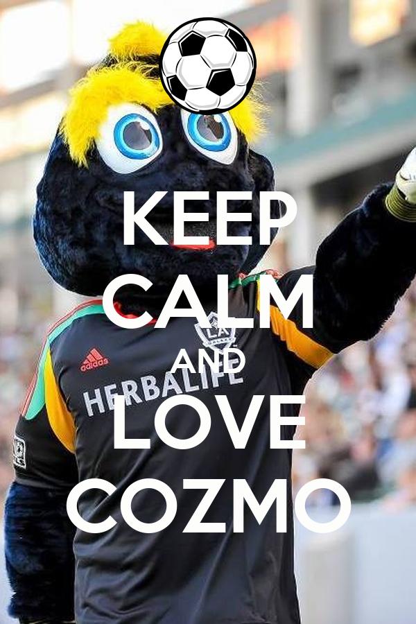 KEEP CALM AND LOVE COZMO
