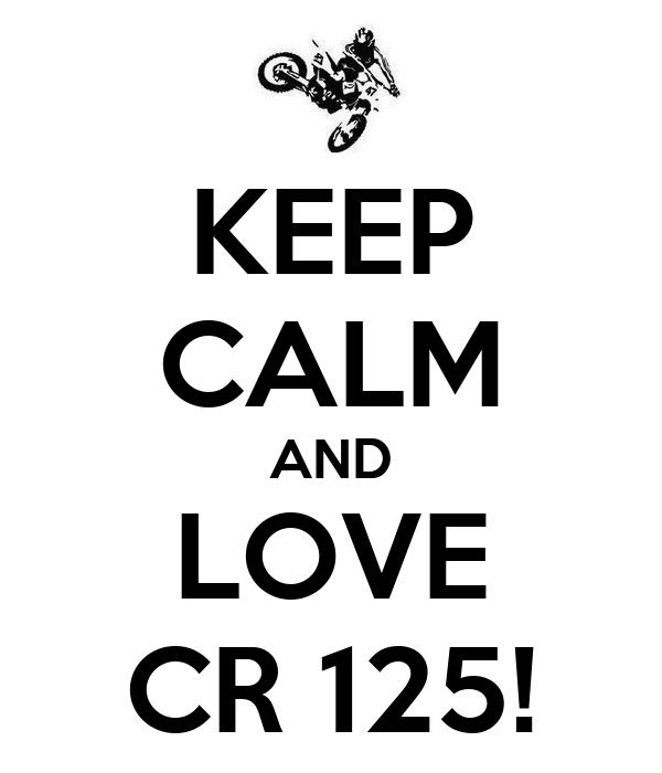 KEEP CALM AND LOVE CR 125!