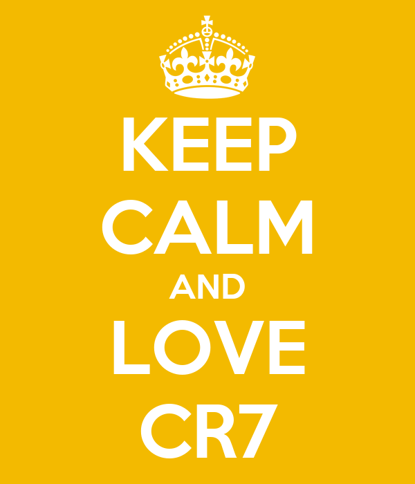 KEEP CALM AND LOVE CR7