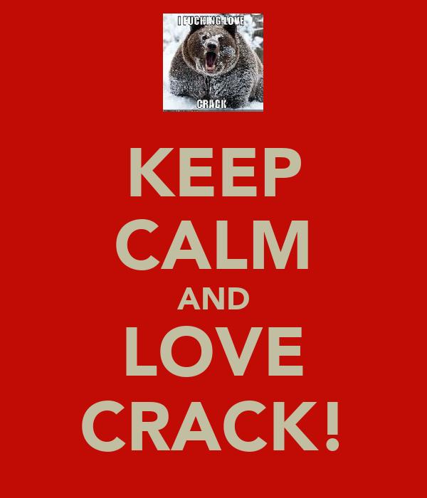 KEEP CALM AND LOVE CRACK!