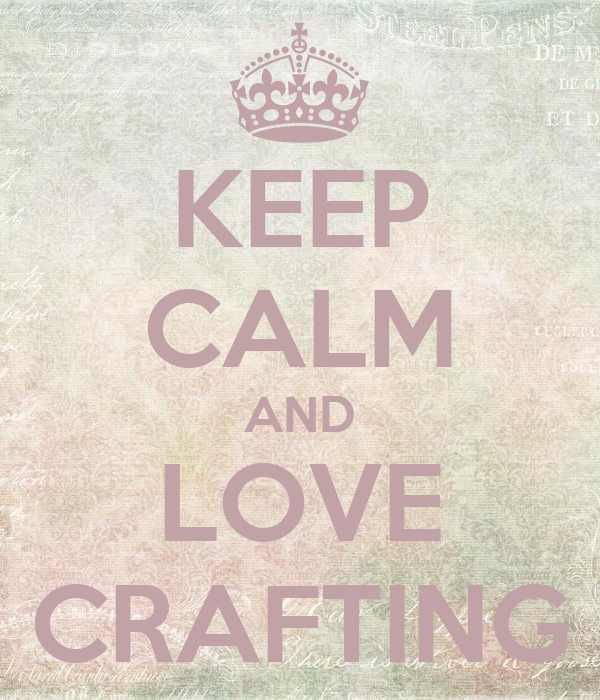 KEEP CALM AND LOVE CRAFTING