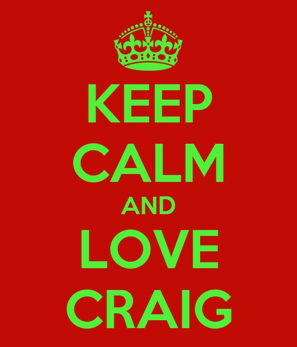KEEP CALM AND LOVE CRAIG