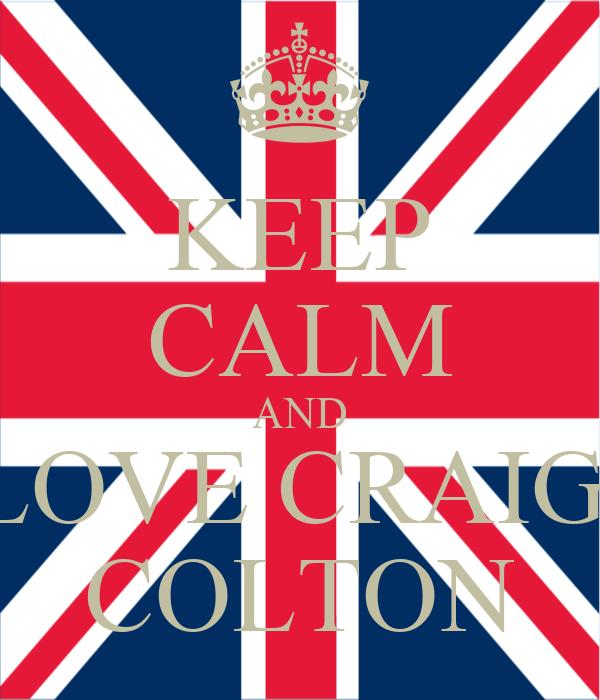 KEEP CALM AND LOVE CRAIG  COLTON
