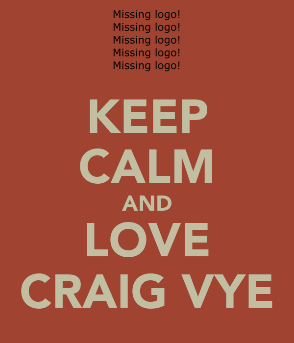 KEEP CALM AND LOVE CRAIG VYE