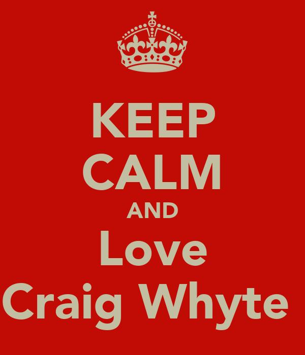 KEEP CALM AND Love Craig Whyte