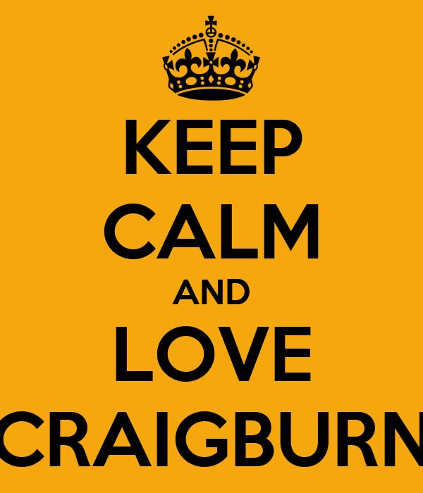 KEEP CALM AND LOVE CRAIGBURN