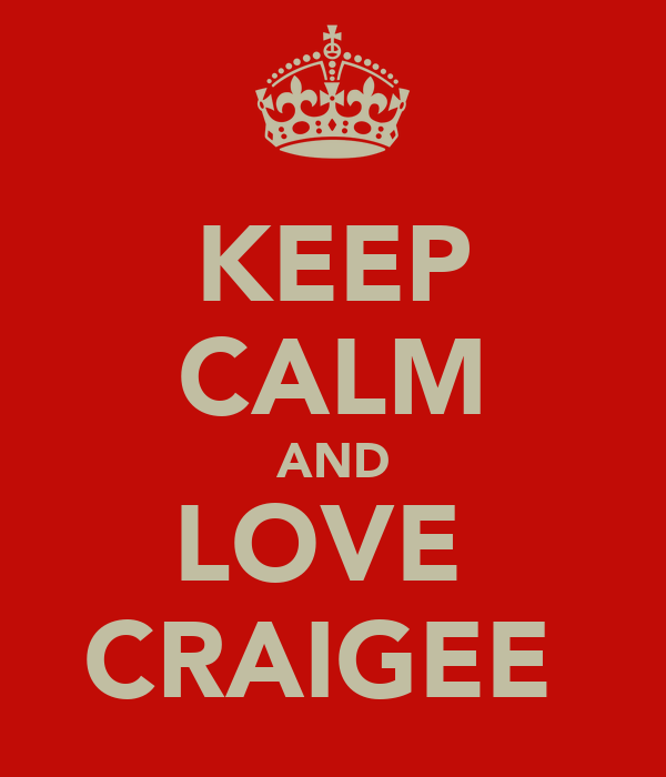 KEEP CALM AND LOVE  CRAIGEE