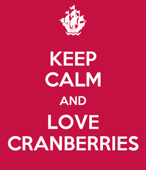 KEEP CALM AND LOVE CRANBERRIES