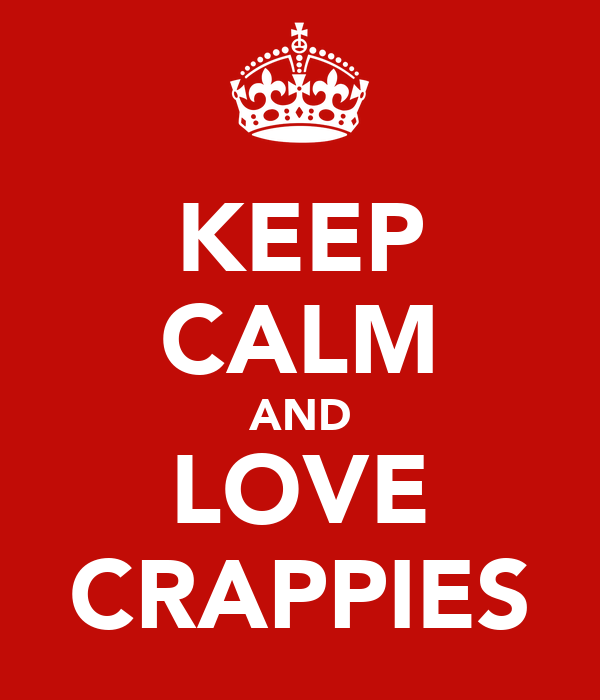 KEEP CALM AND LOVE CRAPPIES