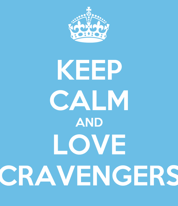 KEEP CALM AND  LOVE  CRAVENGERS