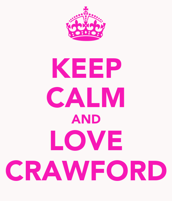 KEEP CALM AND LOVE CRAWFORD