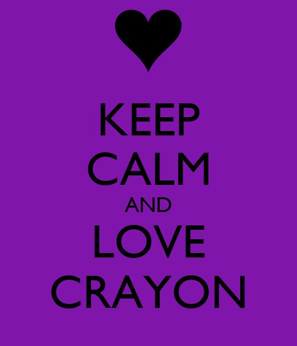 KEEP CALM AND LOVE CRAYON