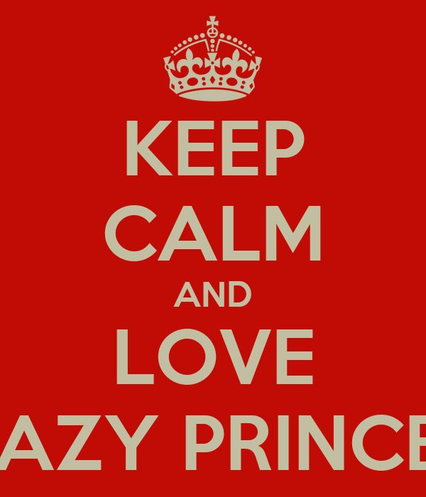 KEEP CALM AND LOVE CRAZY PRINCESS