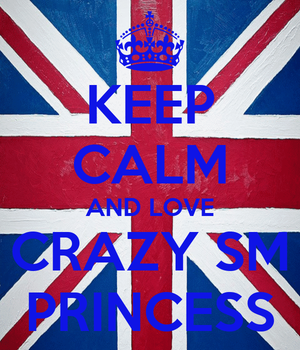 KEEP CALM AND LOVE CRAZY SM PRINCESS