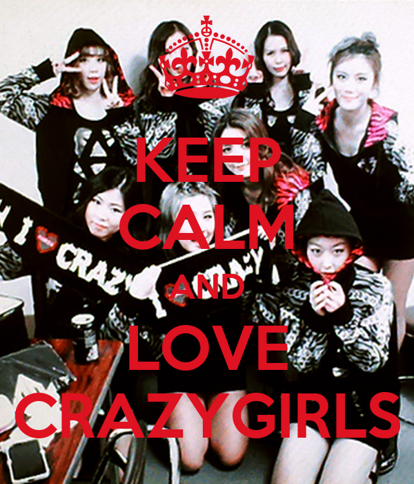 KEEP CALM AND LOVE CRAZYGIRLS