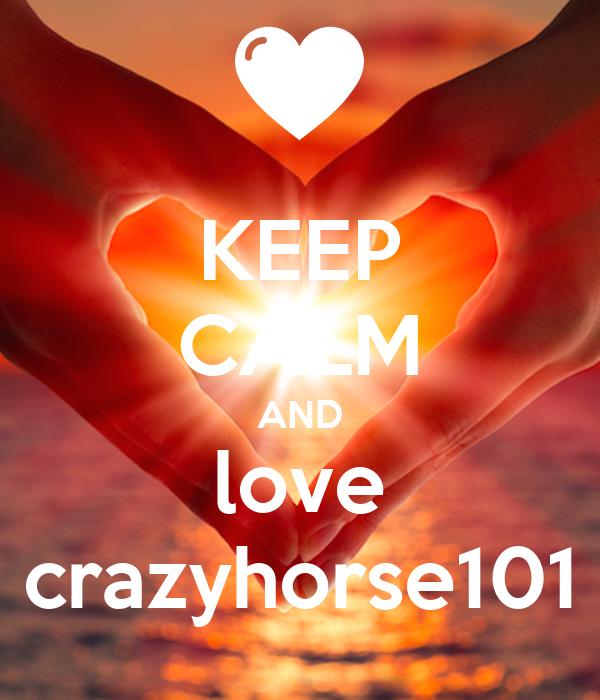 KEEP CALM AND love crazyhorse101
