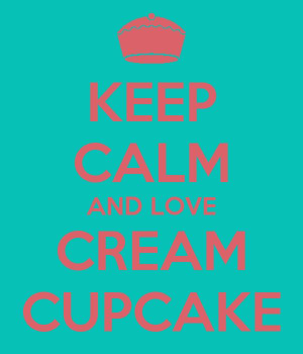 KEEP CALM AND LOVE CREAM CUPCAKE