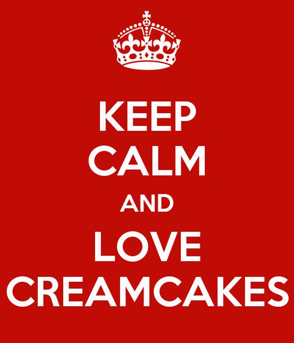 KEEP CALM AND LOVE CREAMCAKES