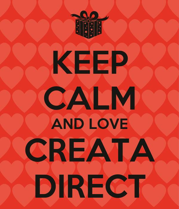 KEEP CALM AND LOVE CREATA DIRECT
